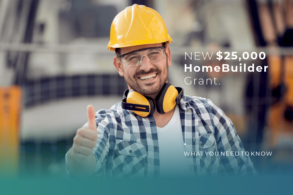 $25,000 HomeBuilder Grant: What you need to know...